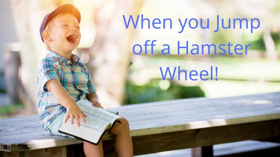 Get off that Hamster Wheel!