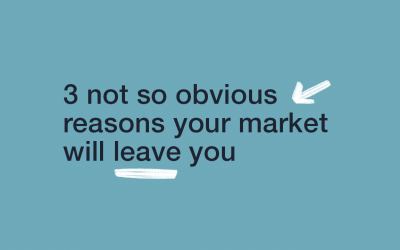 3 Not So Obvious Reasons Your Market Will Leave You