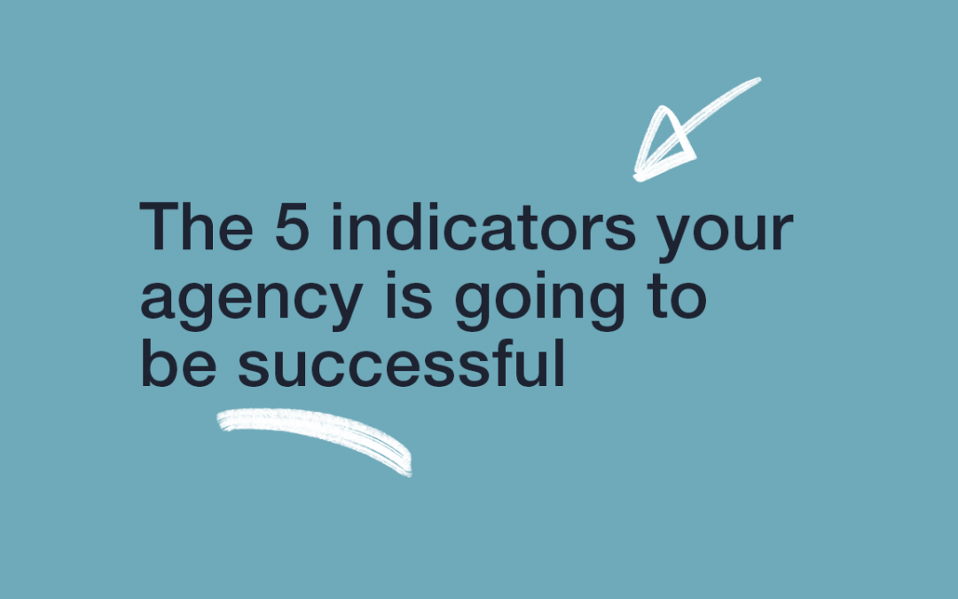 The 5 Indicators Your Agency is Going to be Successful.