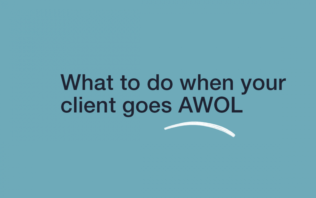 What to do when your client goes AWOL