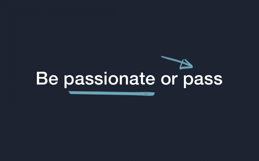 Be Passionate or Pass