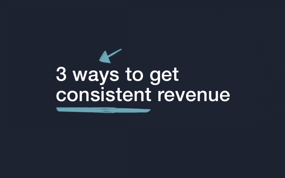 3 Ways to get Consistent Revenue