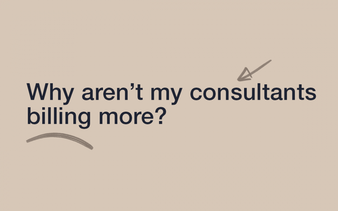 Why Aren't My Consultants Billing More?