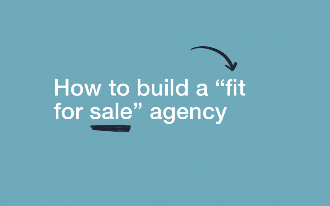"How to Build a ""Fit for Sale"" Agency"