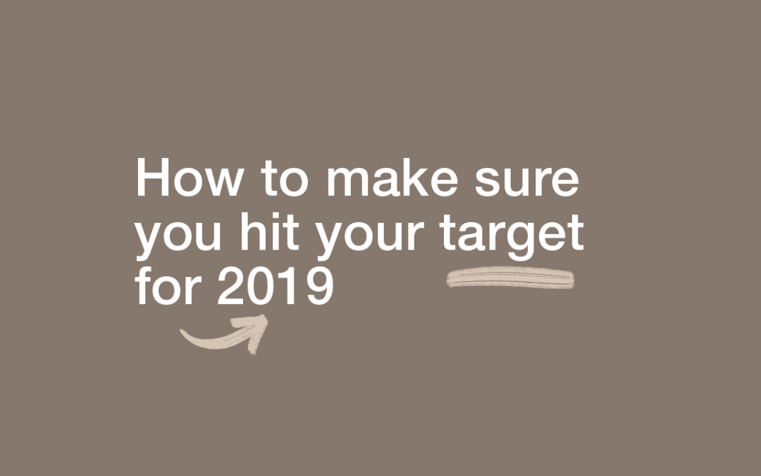How to Make Sure you Hit Your Target for 2019