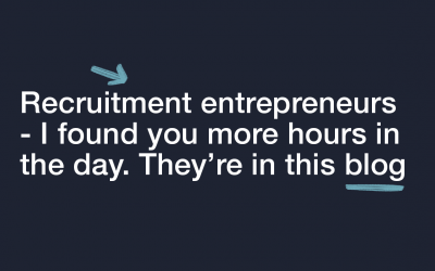 Recruitment Entrepreneurs – I Found you More Hours in the Day. They're in this BLOG