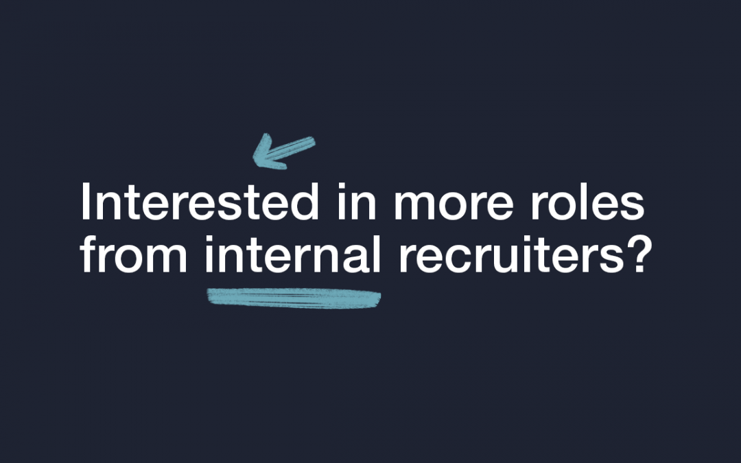 Interested in More Roles from Internal Recruiters?