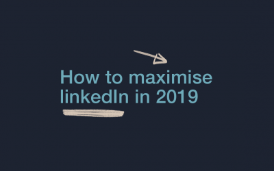 How to Maximise LinkedIn in 2019