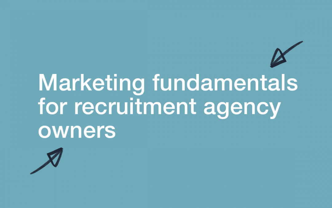 Marketing Fundamentals for Recruitment Agency Owners