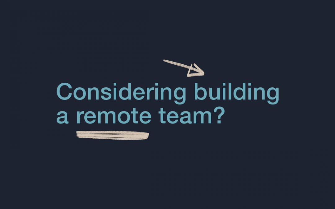 Considering Building a Remote Team?