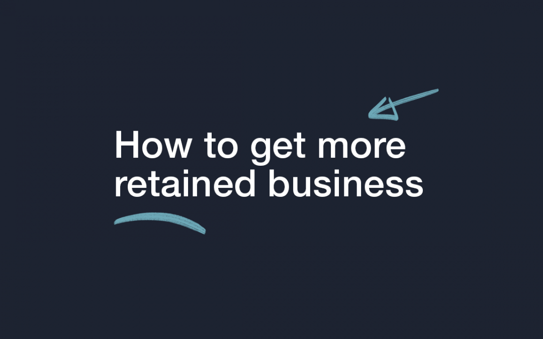 How to get More Retained Business