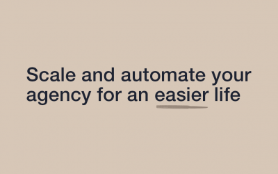 Scale and Automate Your Agency for an Easier Life!