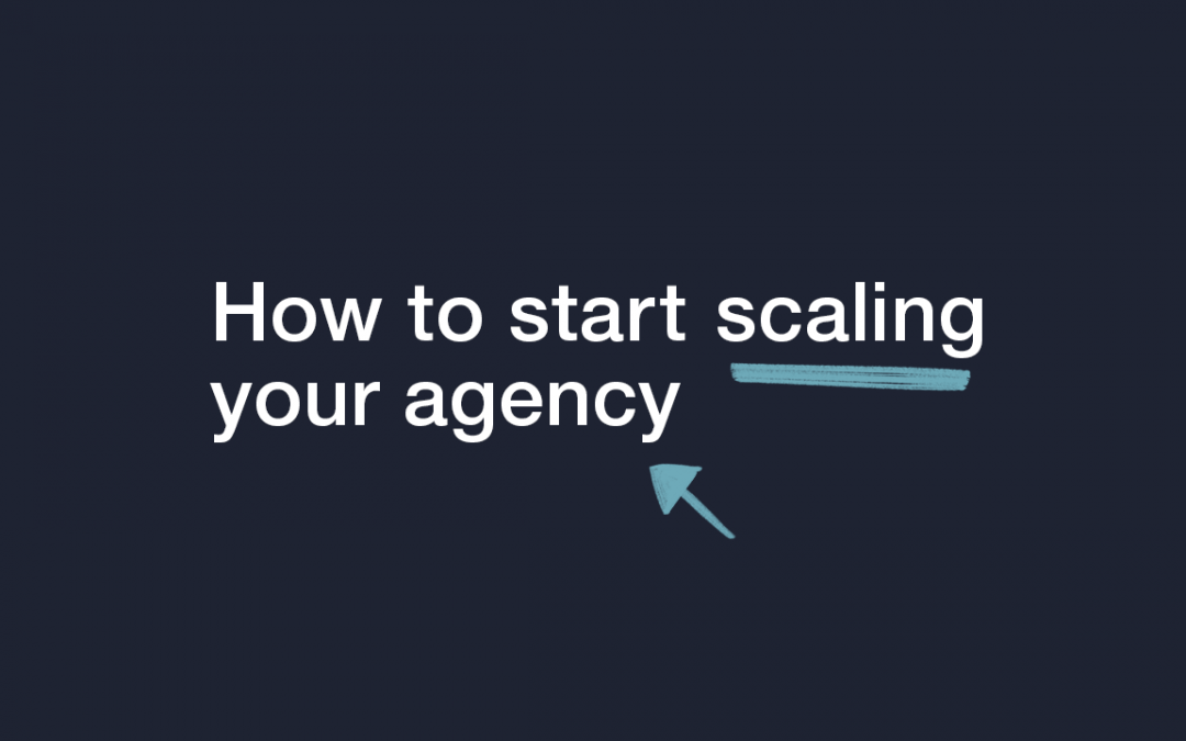 How to Start Scaling Your Agency