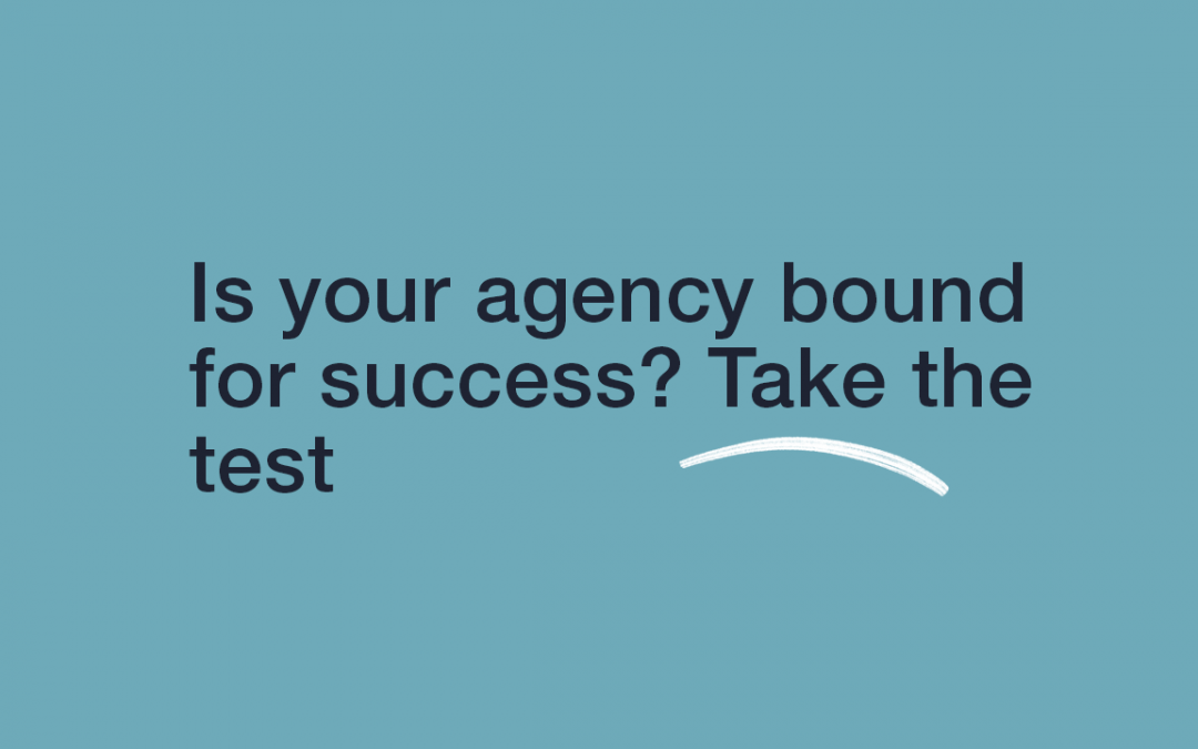Is Your Agency Bound for Success? Take the Test.