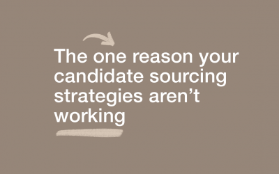 The One Reason Your Candidate Sourcing Strategies Aren't Working