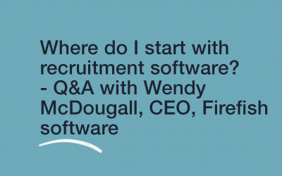 Where do I Start with Recruitment Software? – Q&A with Wendy McDougall, CEO, Firefish Software.