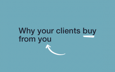 Why Your Clients Buy From You