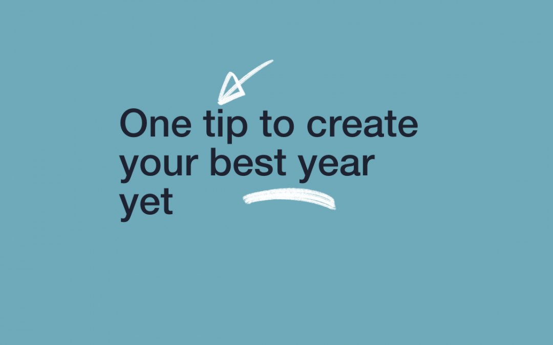 One tip to create your best year yet