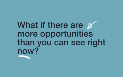 What if there are more opportunities than you can see right now?
