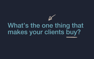 What's the One Thing that makes your clients buy?