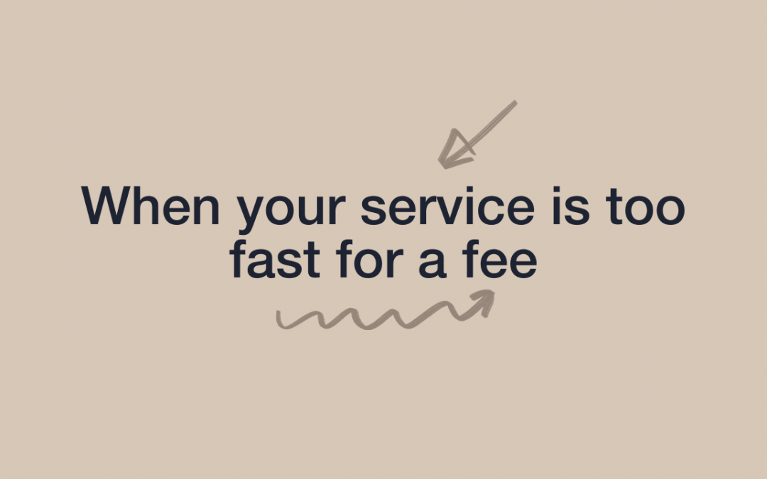 When your service is too fast for a fee