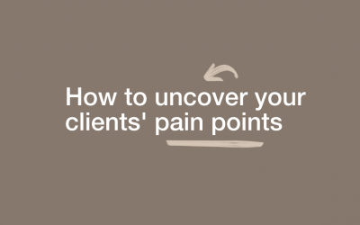 How to uncover your clients' pain points